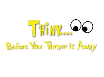 Think Before You Throw It Away... - Edu-tainment